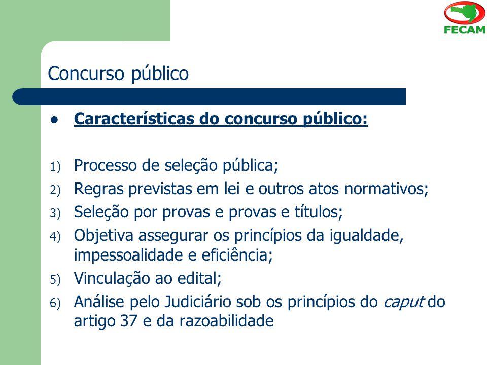 Concurso público Características do concurso público: 1) Processo de seleção pública; 2) Regras previstas em lei e outros atos normativos; 3) Seleção