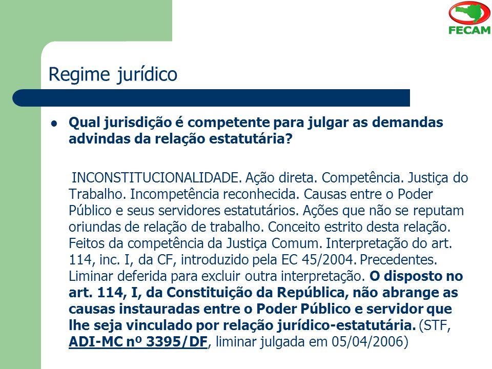 Regime jurídico Qual jurisdição é competente para julgar as demandas advindas da relação estatutária? INCONSTITUCIONALIDADE. Ação direta. Competência.