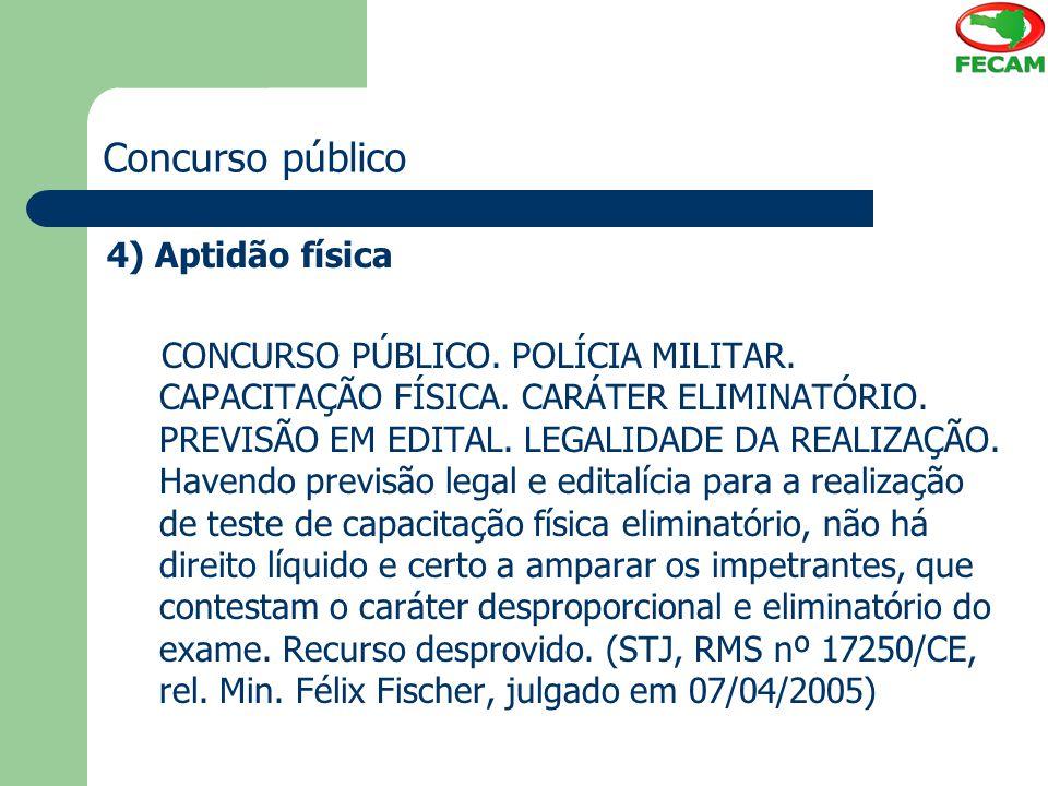 Concurso público 4) Aptidão física CONCURSO PÚBLICO. POLÍCIA MILITAR. CAPACITAÇÃO FÍSICA. CARÁTER ELIMINATÓRIO. PREVISÃO EM EDITAL. LEGALIDADE DA REAL