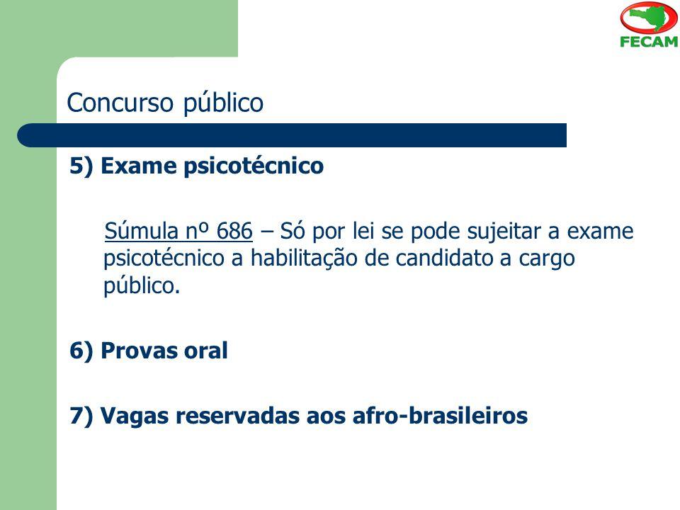 Concurso público 5) Exame psicotécnico Súmula nº 686 – Só por lei se pode sujeitar a exame psicotécnico a habilitação de candidato a cargo público. 6)