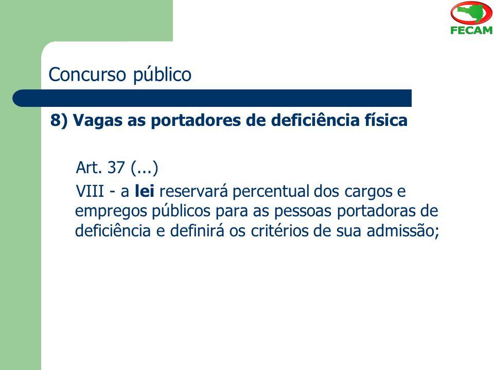 Concurso público 8) Vagas as portadores de deficiência física Art. 37 (...) VIII - a lei reservará percentual dos cargos e empregos públicos para as p