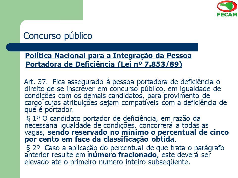 Concurso público Política Nacional para a Integração da Pessoa Portadora de Deficiência (Lei nº 7.853/89) Art. 37. Fica assegurado à pessoa portadora