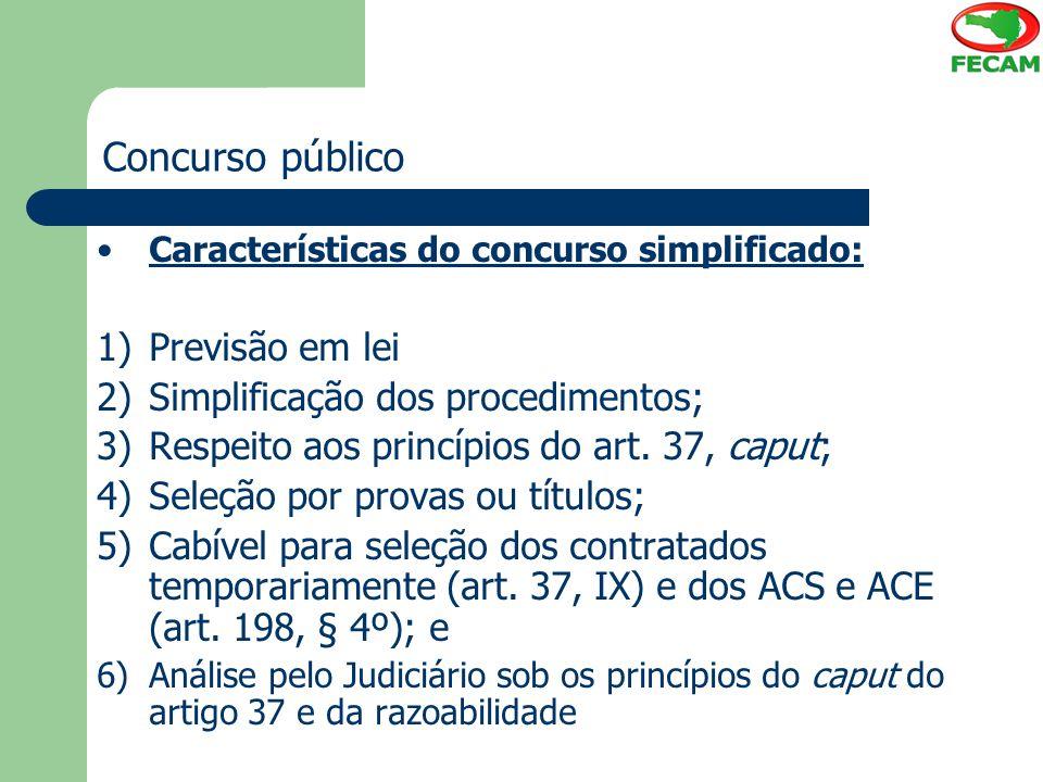 Concurso público Características do concurso simplificado: 1)Previsão em lei 2)Simplificação dos procedimentos; 3)Respeito aos princípios do art. 37,