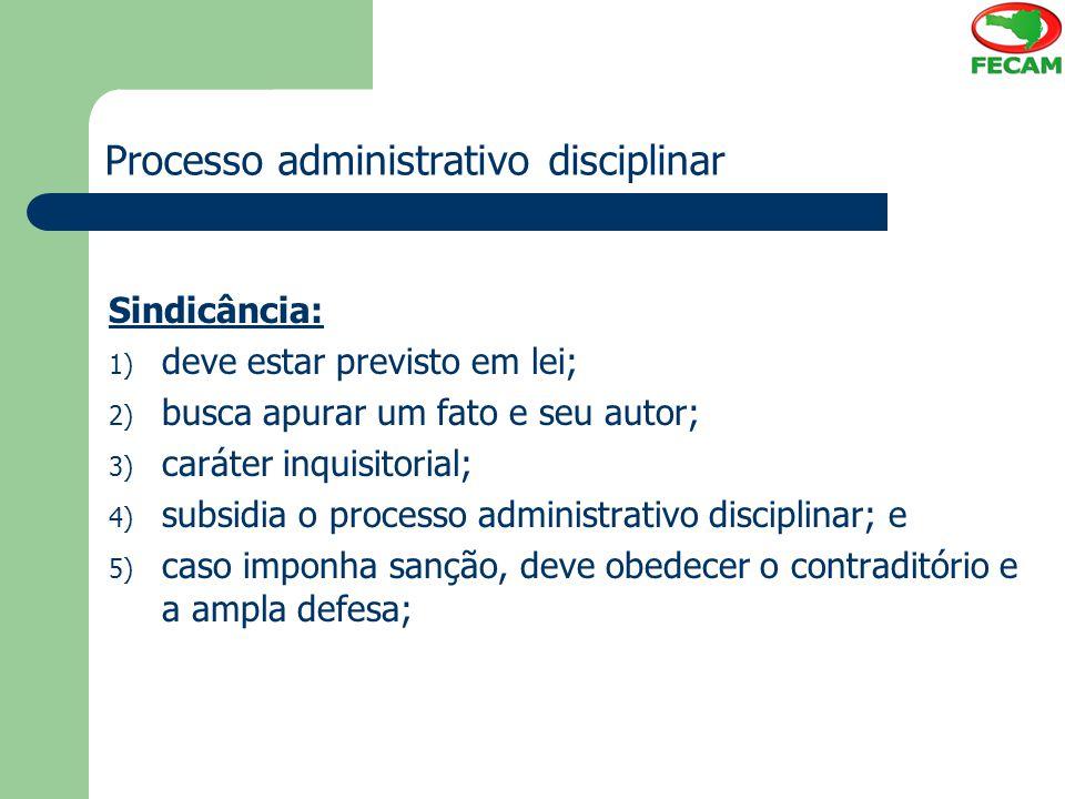 Processo administrativo disciplinar Sindicância: 1) deve estar previsto em lei; 2) busca apurar um fato e seu autor; 3) caráter inquisitorial; 4) subs