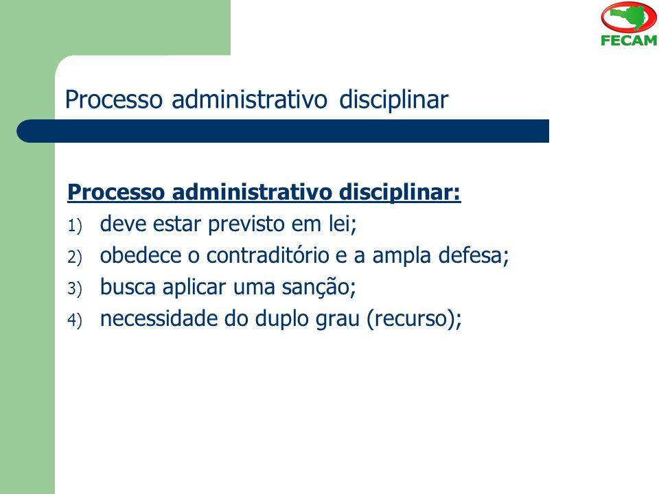 Processo administrativo disciplinar Processo administrativo disciplinar: 1) deve estar previsto em lei; 2) obedece o contraditório e a ampla defesa; 3