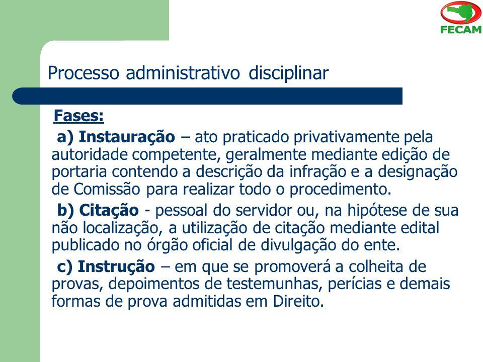 Processo administrativo disciplinar Fases: a) Instauração – ato praticado privativamente pela autoridade competente, geralmente mediante edição de por