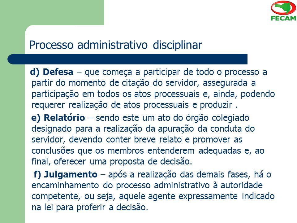 Processo administrativo disciplinar d) Defesa – que começa a participar de todo o processo a partir do momento de citação do servidor, assegurada a pa
