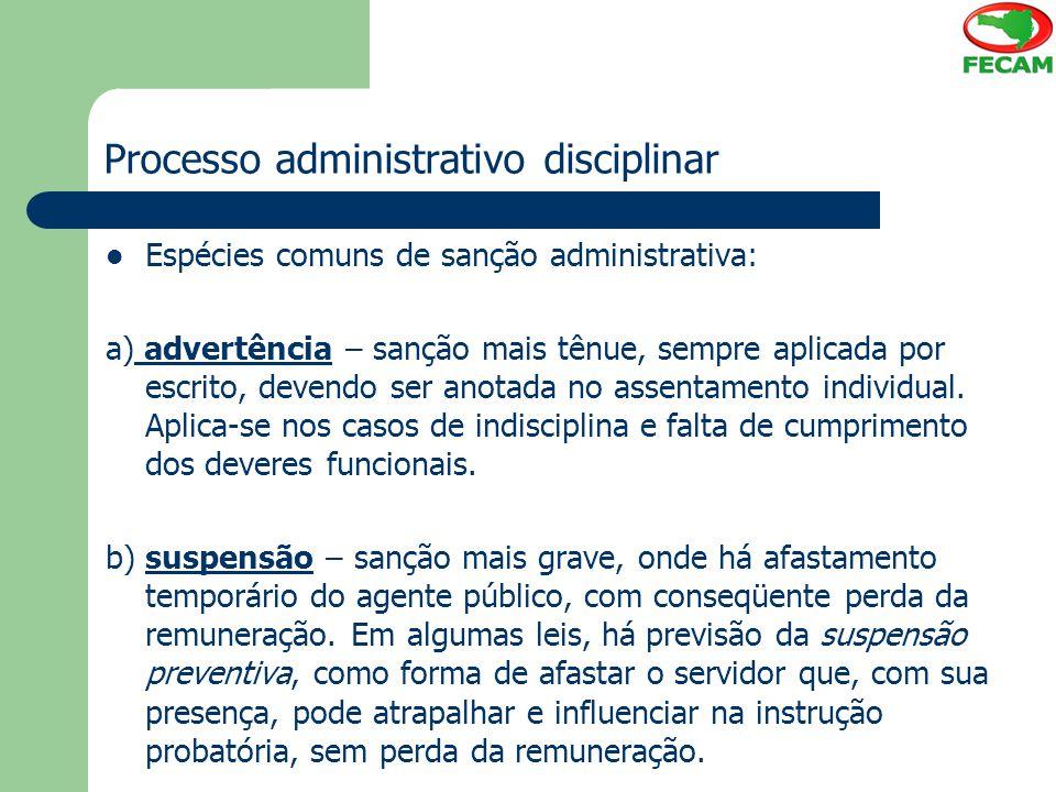 Processo administrativo disciplinar Espécies comuns de sanção administrativa: a) advertência – sanção mais tênue, sempre aplicada por escrito, devendo