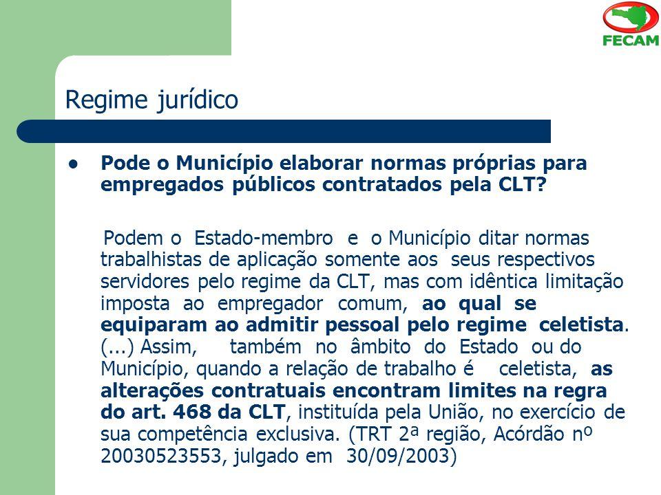 Regime jurídico Pode o Município elaborar normas próprias para empregados públicos contratados pela CLT? Podem o Estado-membro e o Município ditar nor