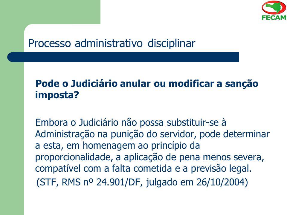 Processo administrativo disciplinar Pode o Judiciário anular ou modificar a sanção imposta? Embora o Judiciário não possa substituir-se à Administraçã