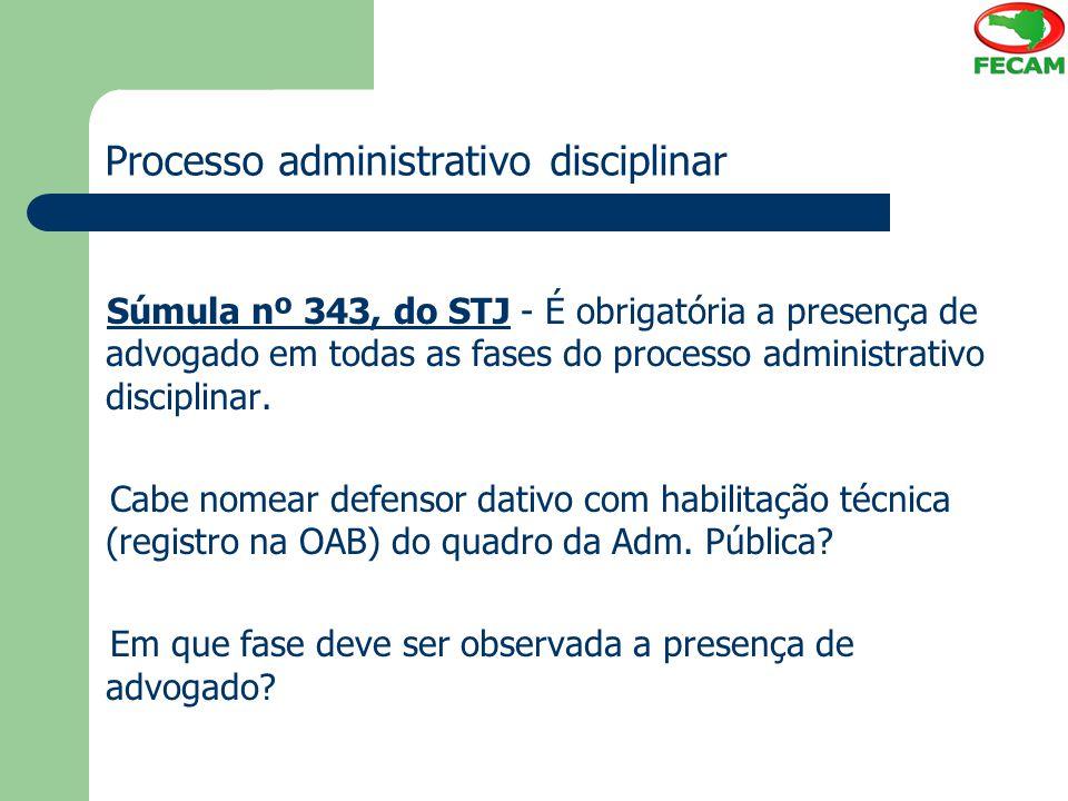 Processo administrativo disciplinar Súmula nº 343, do STJ - É obrigatória a presença de advogado em todas as fases do processo administrativo discipli