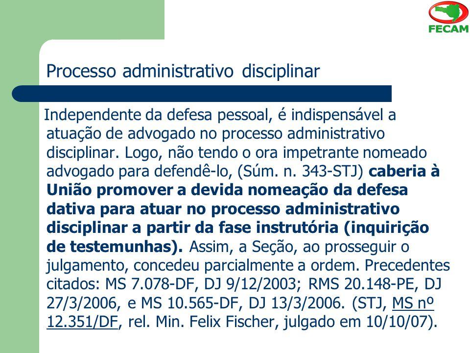 Processo administrativo disciplinar Independente da defesa pessoal, é indispensável a atuação de advogado no processo administrativo disciplinar. Logo