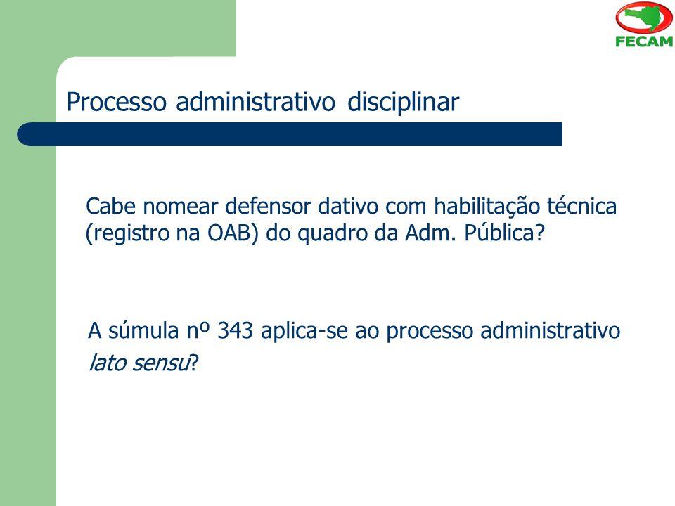 Processo administrativo disciplinar Cabe nomear defensor dativo com habilitação técnica (registro na OAB) do quadro da Adm. Pública? A súmula nº 343 a