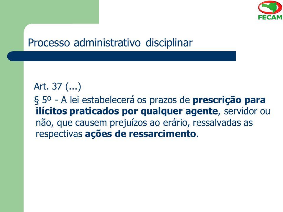 Processo administrativo disciplinar Art. 37 (...) § 5º - A lei estabelecerá os prazos de prescrição para ilícitos praticados por qualquer agente, serv