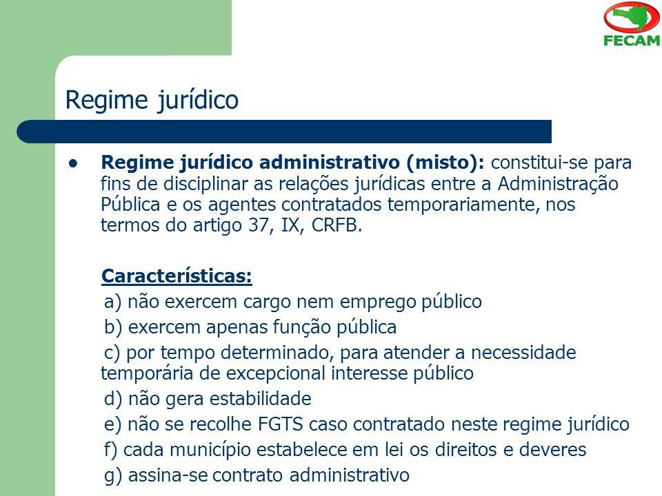 Regime jurídico Regime jurídico administrativo (misto): constitui-se para fins de disciplinar as relações jurídicas entre a Administração Pública e os