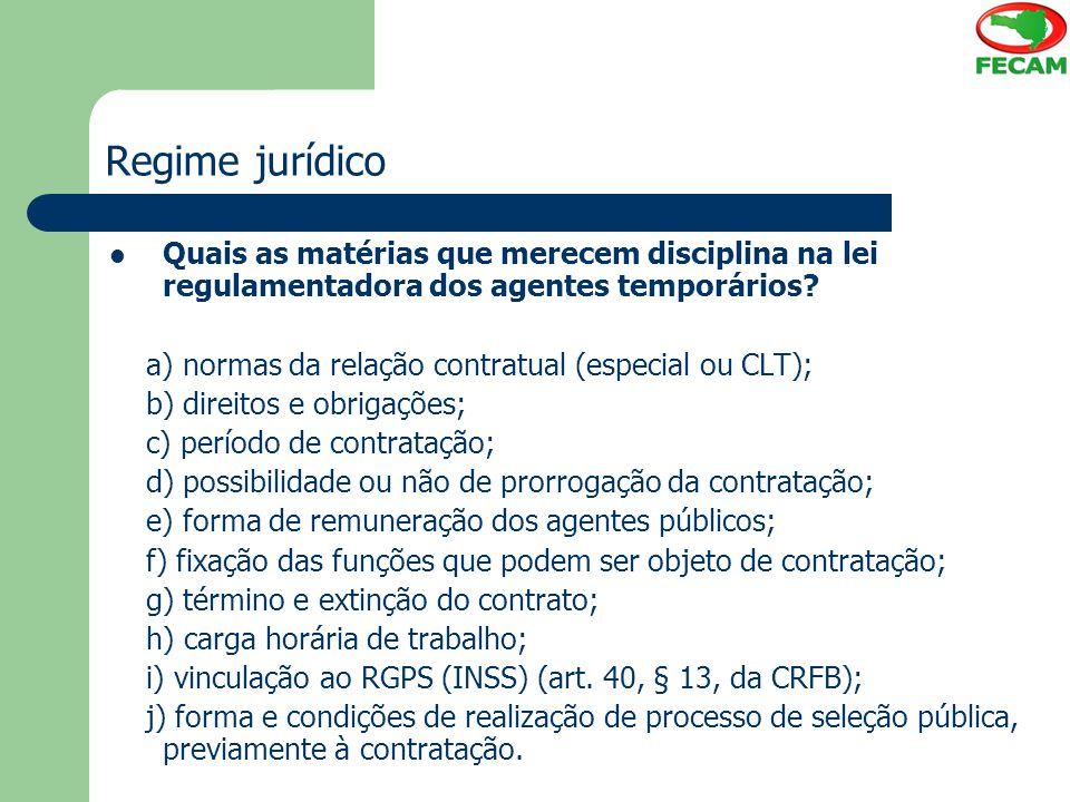 Regime jurídico Quais as matérias que merecem disciplina na lei regulamentadora dos agentes temporários? a) normas da relação contratual (especial ou