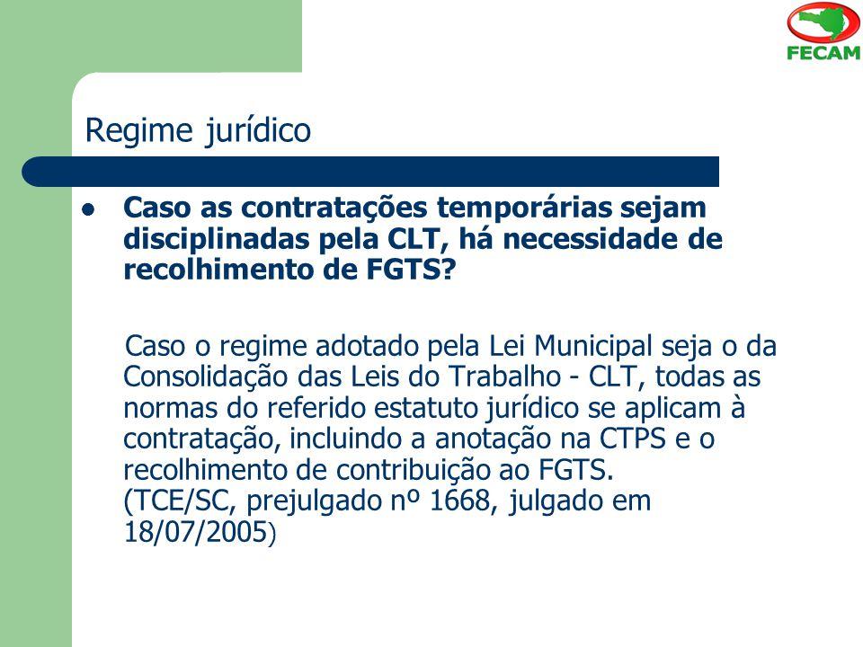 Regime jurídico Caso as contratações temporárias sejam disciplinadas pela CLT, há necessidade de recolhimento de FGTS? Caso o regime adotado pela Lei
