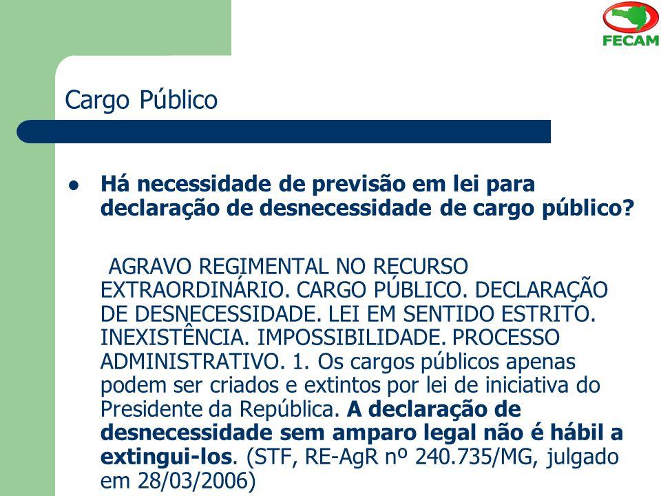 Cargo Público Há necessidade de previsão em lei para declaração de desnecessidade de cargo público? AGRAVO REGIMENTAL NO RECURSO EXTRAORDINÁRIO. CARGO
