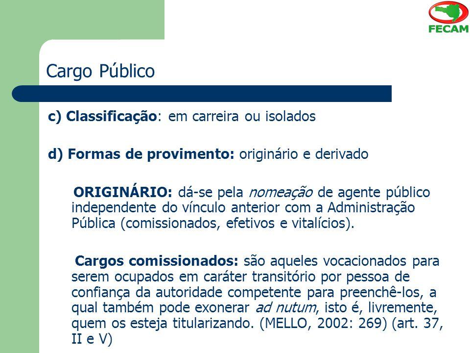 Cargo Público c) Classificação: em carreira ou isolados d) Formas de provimento: originário e derivado ORIGINÁRIO: dá-se pela nomeação de agente públi