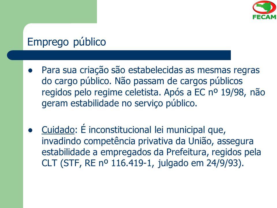 Emprego público Para sua criação são estabelecidas as mesmas regras do cargo público. Não passam de cargos públicos regidos pelo regime celetista. Apó