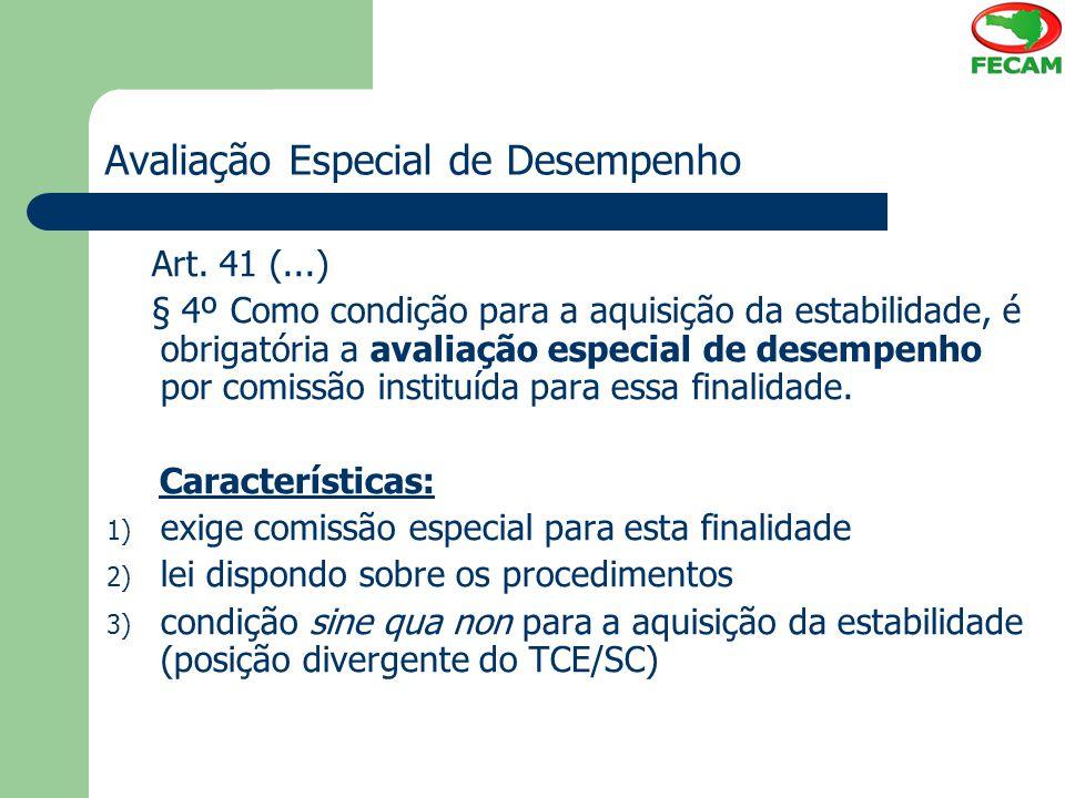 Avaliação Especial de Desempenho Art. 41 (...) § 4º Como condição para a aquisição da estabilidade, é obrigatória a avaliação especial de desempenho p
