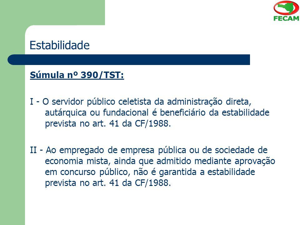 Estabilidade Súmula nº 390/TST: I - O servidor público celetista da administração direta, autárquica ou fundacional é beneficiário da estabilidade pre