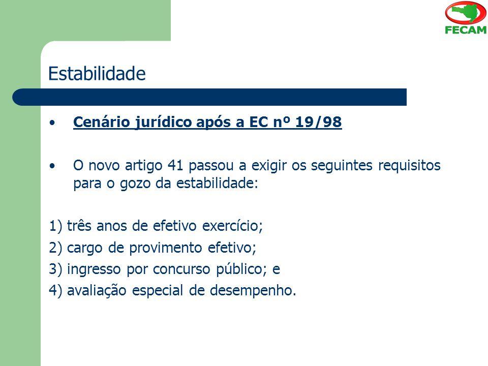 Estabilidade Cenário jurídico após a EC nº 19/98 O novo artigo 41 passou a exigir os seguintes requisitos para o gozo da estabilidade: 1) três anos de