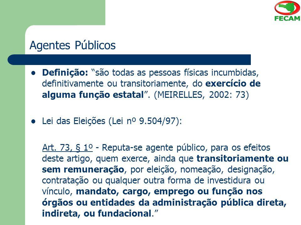 Agentes Públicos Importância da definição jurídica: a) todos aqueles abrangidos pela designação de agentes públicos serão considerados autoridade para fins de Mandado de Segurança; b) o Estado responsabiliza-se pelos atos praticados por estes agentes; c) os atos dos agentes públicos repercutem perante as Leis nº 4.898/65 (atos de abuso de autoridade) e nº 8.429/92 (ato de improbidade administrativa).