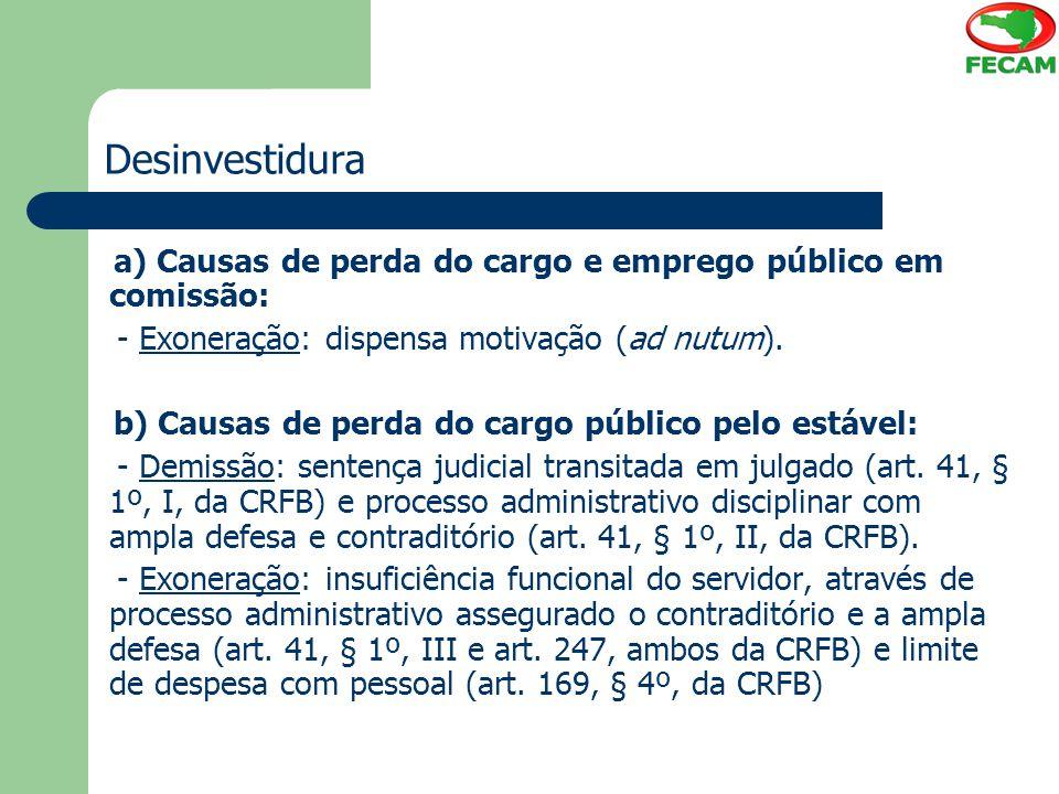 Desinvestidura a) Causas de perda do cargo e emprego público em comissão: - Exoneração: dispensa motivação (ad nutum). b) Causas de perda do cargo púb