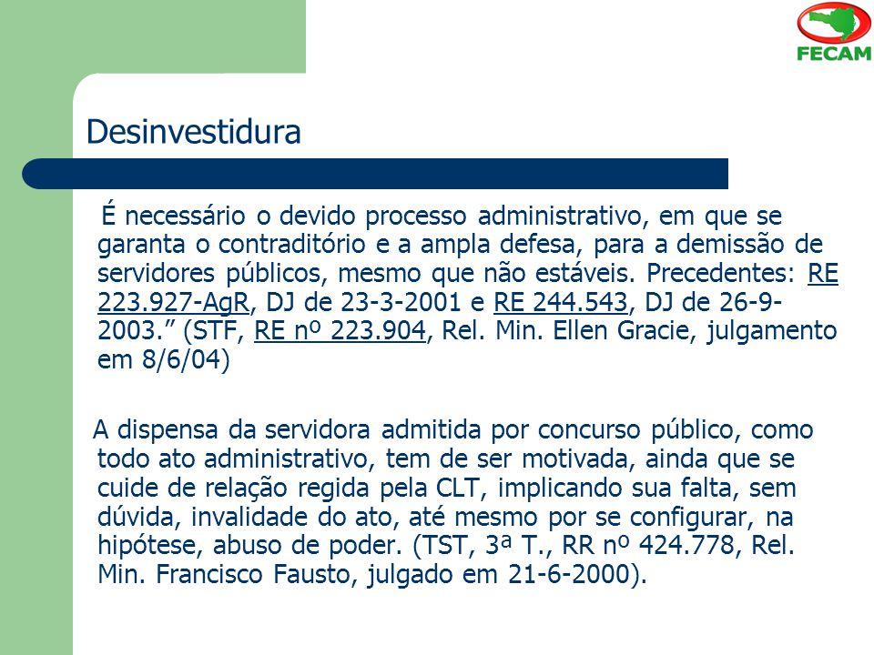 Desinvestidura É necessário o devido processo administrativo, em que se garanta o contraditório e a ampla defesa, para a demissão de servidores públic