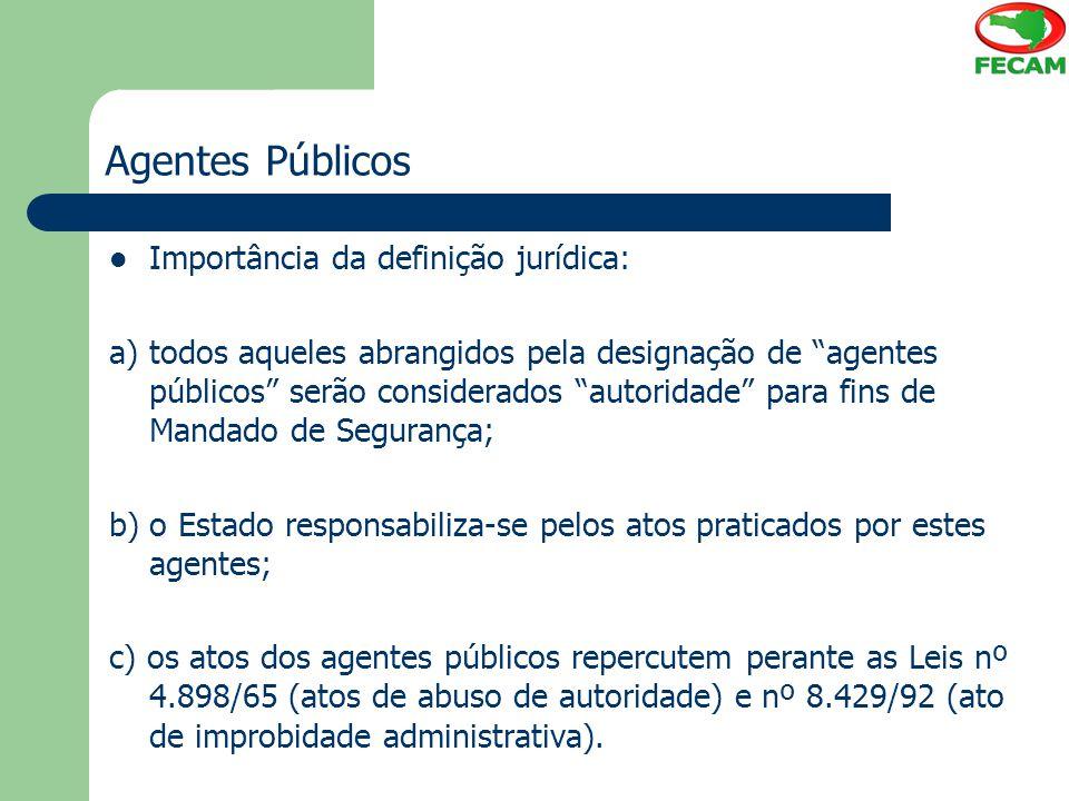 """Agentes Públicos Importância da definição jurídica: a) todos aqueles abrangidos pela designação de """"agentes públicos"""" serão considerados """"autoridade"""""""