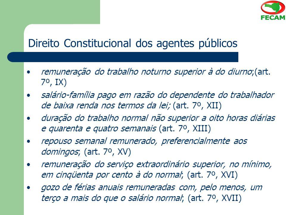 Direito Constitucional dos agentes públicos remuneração do trabalho noturno superior à do diurno;(art. 7º, IX) salário-família pago em razão do depend