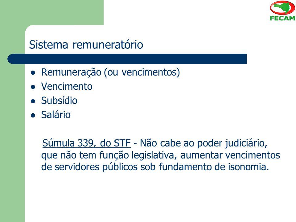 Sistema remuneratório Remuneração (ou vencimentos) Vencimento Subsídio Salário Súmula 339, do STF - Não cabe ao poder judiciário, que não tem função l