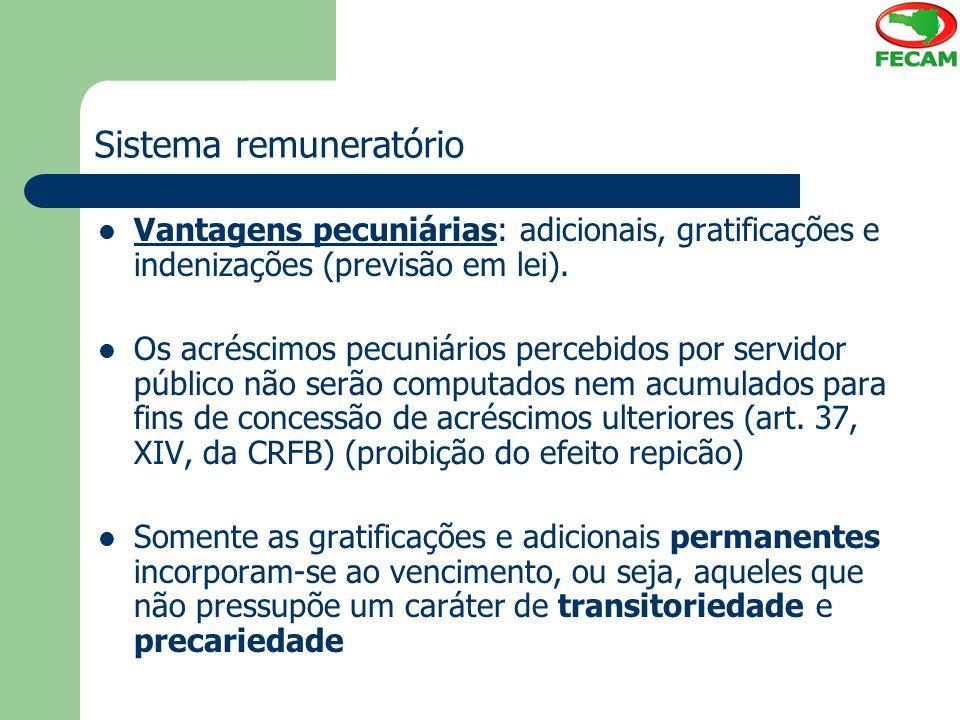 Sistema remuneratório Vantagens pecuniárias: adicionais, gratificações e indenizações (previsão em lei). Os acréscimos pecuniários percebidos por serv