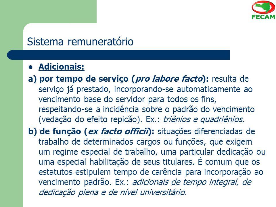 Sistema remuneratório Adicionais: a) por tempo de serviço (pro labore facto): resulta de serviço já prestado, incorporando-se automaticamente ao venci