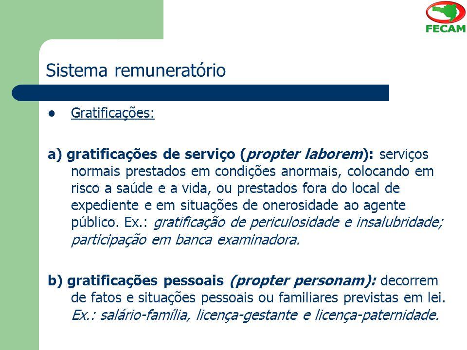 Sistema remuneratório Gratificações: a) gratificações de serviço (propter laborem): serviços normais prestados em condições anormais, colocando em ris