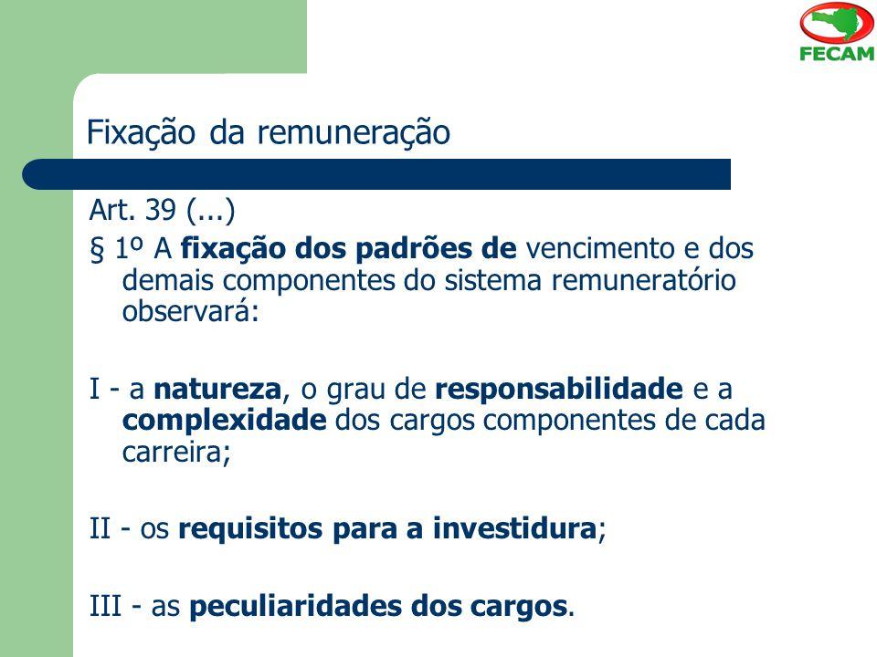 Fixação da remuneração Art. 39 (...) § 1º A fixação dos padrões de vencimento e dos demais componentes do sistema remuneratório observará: I - a natur