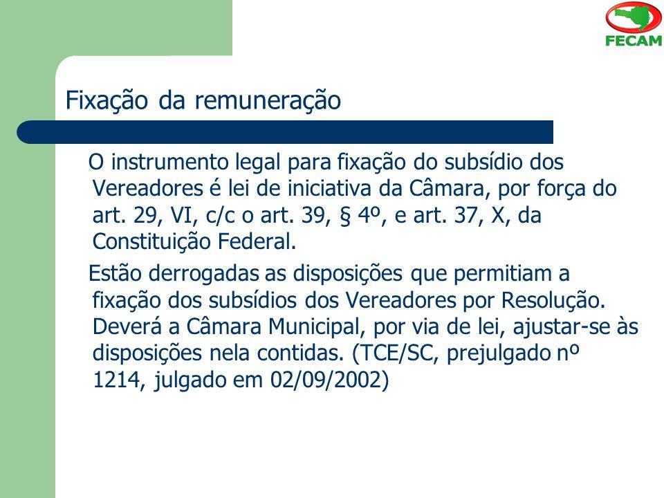 Fixação da remuneração O instrumento legal para fixação do subsídio dos Vereadores é lei de iniciativa da Câmara, por força do art. 29, VI, c/c o art.