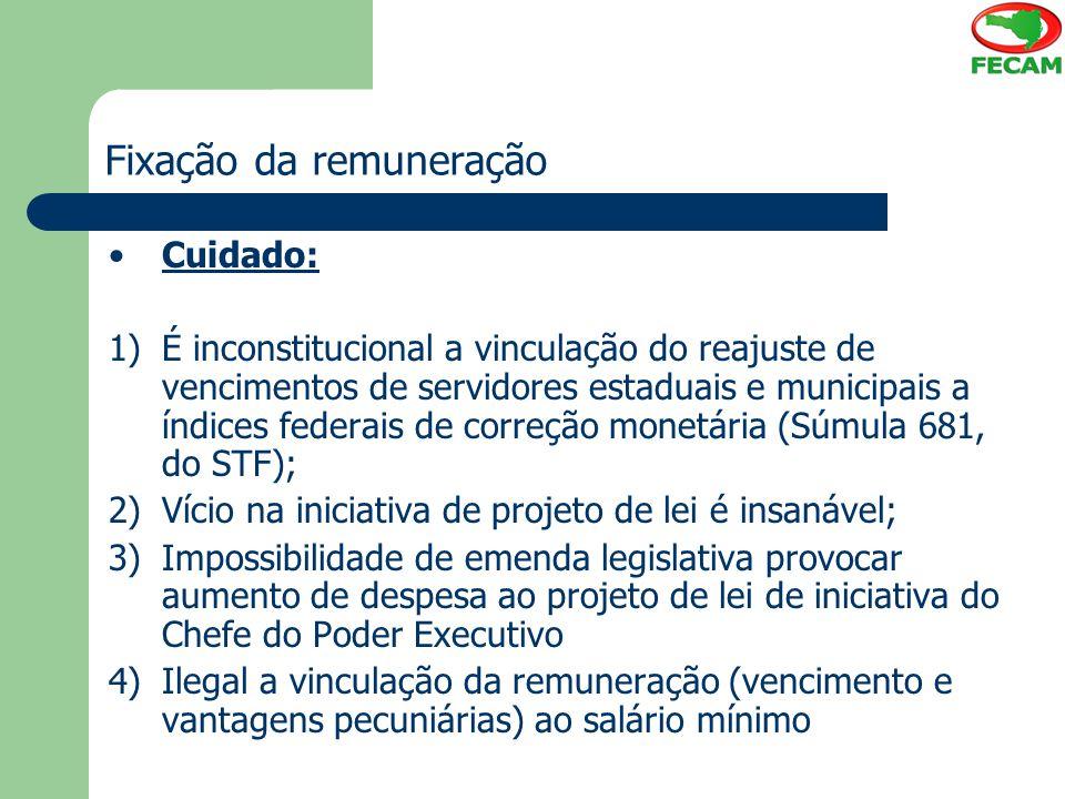 Fixação da remuneração Cuidado: 1)É inconstitucional a vinculação do reajuste de vencimentos de servidores estaduais e municipais a índices federais d