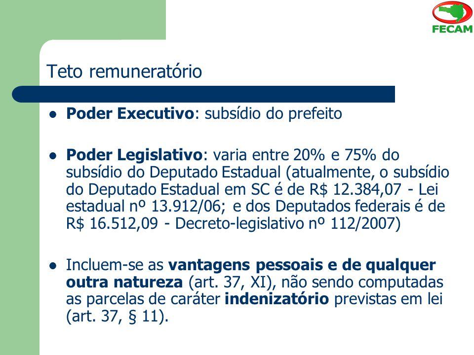 Teto remuneratório Poder Executivo: subsídio do prefeito Poder Legislativo: varia entre 20% e 75% do subsídio do Deputado Estadual (atualmente, o subs