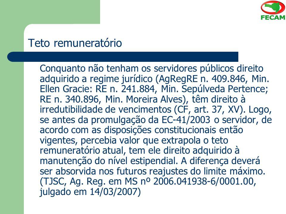 Teto remuneratório Conquanto não tenham os servidores públicos direito adquirido a regime jurídico (AgRegRE n. 409.846, Min. Ellen Gracie: RE n. 241.8