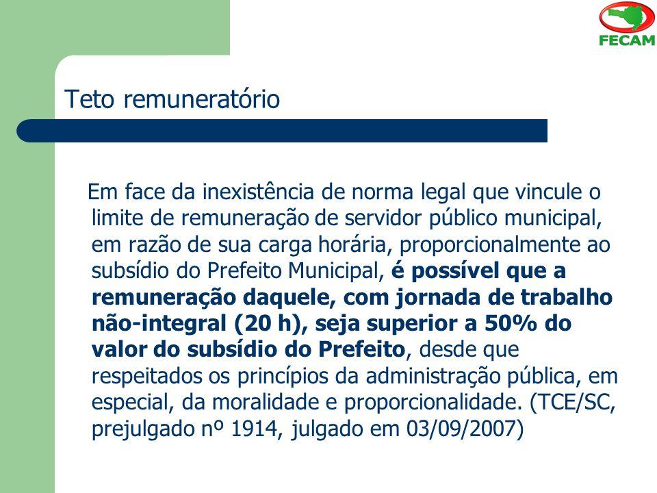 Teto remuneratório Em face da inexistência de norma legal que vincule o limite de remuneração de servidor público municipal, em razão de sua carga hor