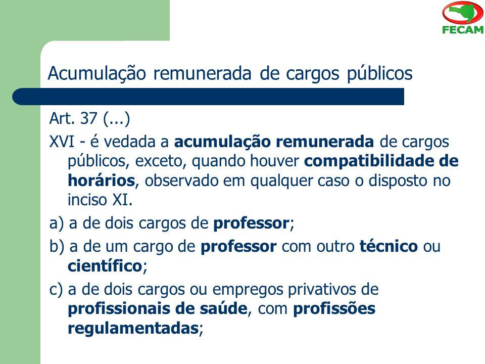 Acumulação remunerada de cargos públicos Art. 37 (...) XVI - é vedada a acumulação remunerada de cargos públicos, exceto, quando houver compatibilidad