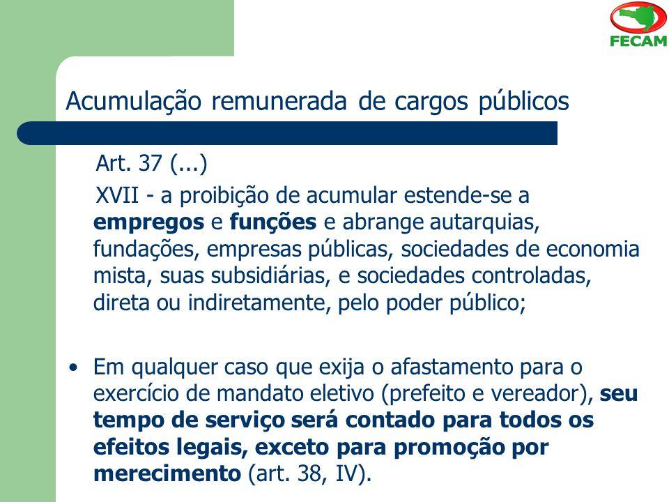 Acumulação remunerada de cargos públicos Art. 37 (...) XVII - a proibição de acumular estende-se a empregos e funções e abrange autarquias, fundações,