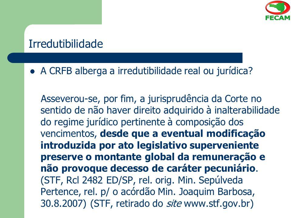 Irredutibilidade A CRFB alberga a irredutibilidade real ou jurídica? Asseverou-se, por fim, a jurisprudência da Corte no sentido de não haver direito