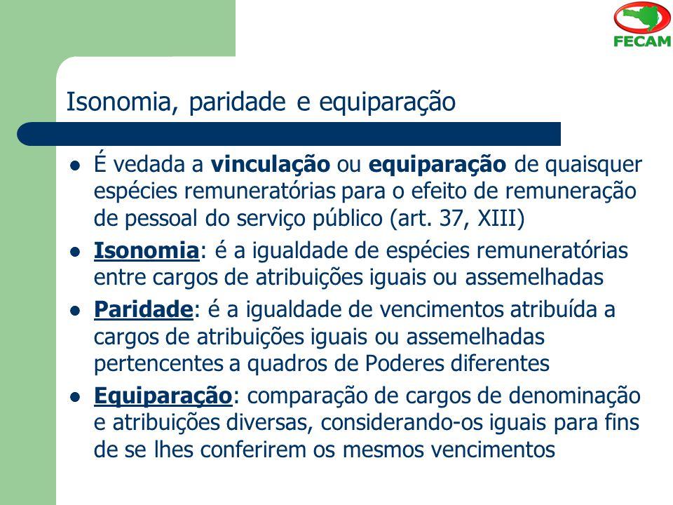 Isonomia, paridade e equiparação É vedada a vinculação ou equiparação de quaisquer espécies remuneratórias para o efeito de remuneração de pessoal do