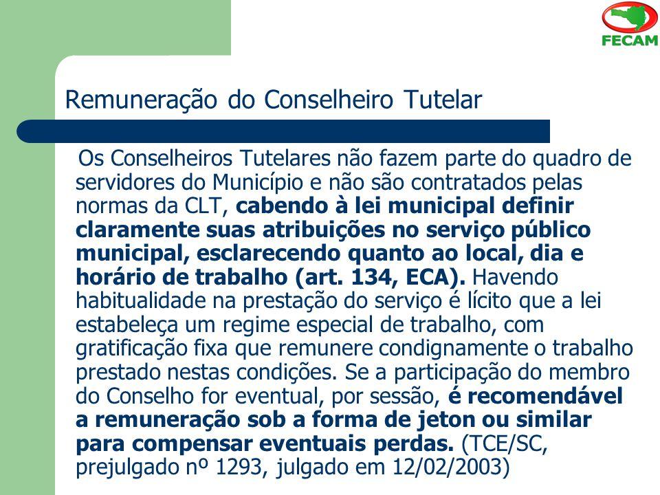 Remuneração do Conselheiro Tutelar Os Conselheiros Tutelares não fazem parte do quadro de servidores do Município e não são contratados pelas normas d