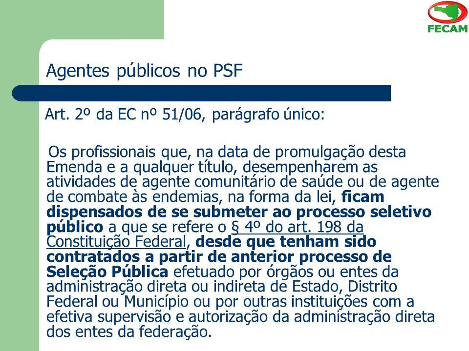 Agentes públicos no PSF Art. 2º da EC nº 51/06, parágrafo único: Os profissionais que, na data de promulgação desta Emenda e a qualquer título, desemp