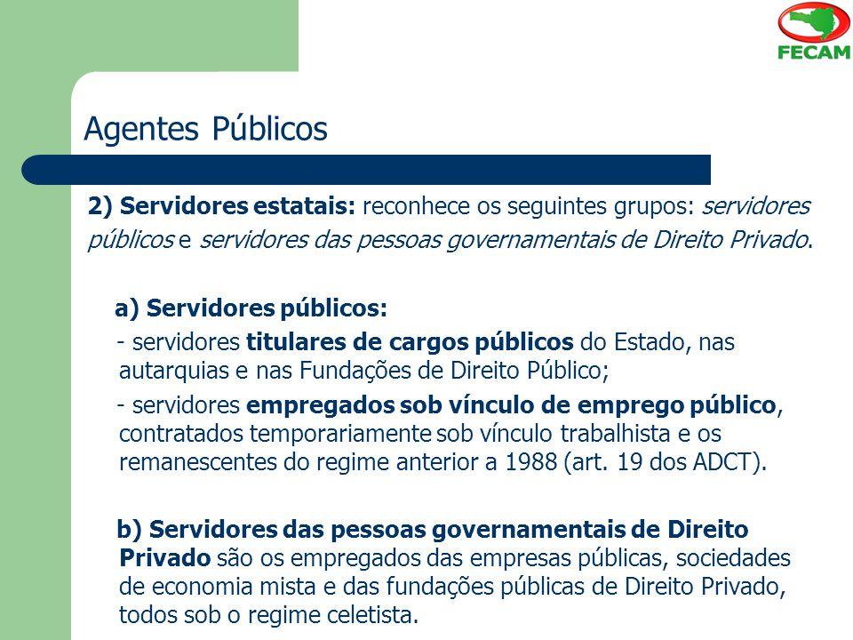 Agentes Públicos 2) Servidores estatais: reconhece os seguintes grupos: servidores públicos e servidores das pessoas governamentais de Direito Privado
