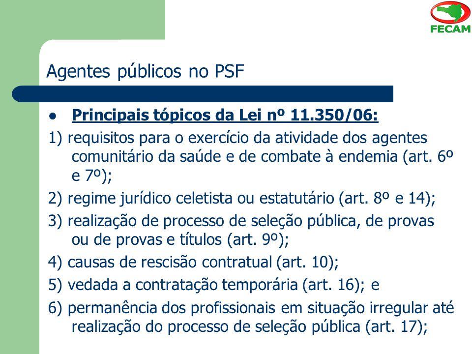 Agentes públicos no PSF Principais tópicos da Lei nº 11.350/06: 1) requisitos para o exercício da atividade dos agentes comunitário da saúde e de comb